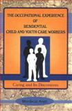 The Occupational Experience of Residential Child and Youth Care Workers : Caring and Its Discontents, Arieli, Mordecai and Beker, Jerome, 1560247843