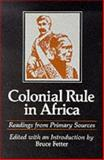 Colonial Rule in Africa : Readings from Primary Sources, Bruce Fetter, 0299077845