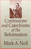 Confessions and Catechisms of the Reformation, , 0801067847