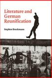 Literature and German Reunification, Brockmann, Stephen, 0521027845