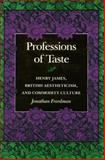 Professions of Taste : Henry James, British Aestheticism, and Commodity Culture, Freedman, Jonathan, 0804717842