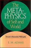 The Metaphysics of Self and World : Toward a Humanistic Philosophy, Adams, E. M., 0877227845
