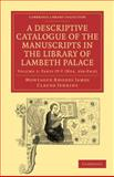 A Descriptive Catalogue of the Manuscripts in the Library of Lambeth Palace, James, Montague Rhodes and Jenkins, Claude, 1108027849