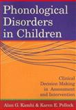 Phonological Disorders in Children : Clinical Decision Making in Assessment and Intervention, , 1557667845