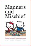 Manners and Mischief : Gender, Power, and Etiquette in Japan, Bardsley, Jan and Miller, Laura, 0520267842