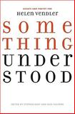 Something Understood : Essays and Poetry for Helen Vendler, Burt, Stephen, 0813927846