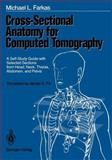 Cross-Sectional Anatomy for Computed Tomography : A Self-Study Guide with Selected Sections from Head, Neck, Thorax, Abdomen, and Pelvis, Farkas, Michael L., 1461387841