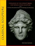 Classical Sculpture : Catalogue of the Cypriot, Greek, and Roman Stone Sculpture in the University of Pennsylvania Museum of Archaeology and Anthropology, Romano, Irene Bald, 1931707847