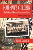 Mau Mau's Children : The Making of Kenya's Postcolonial Elite, Sandgren, David P., 029928784X