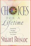Choices for a Lifetime, D. Stuart Briscoe, 0842317848