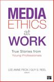 Media Ethics at Work, Lee Anne Peck and Guy S. Reel, 1452227845