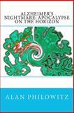 Alzheimer's Nightmare: Apocalypse on the Horizon, Alan Philowitz, 1479297844