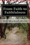 From Faith to Faithfulness, Michael R. Bliss, 1492377848