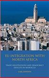 EU Integration with North Africa : Trade Negotiations and Democracy Deficits in Morocco, Dawson, Carl, 1845117840