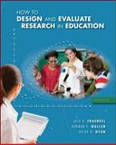 How to Design and Evaluate Research in Education, Hyun, Helen and Fraenkel, Jack, 0078097851
