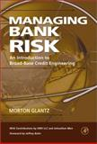Managing Bank Risk : An Introduction to Broad-Base Credit Engineering, Glantz, Morton, 0122857852