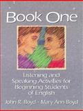 Book One : Listening and Speaking Activities for Beginning Students of English, Boyd, John R. and Boyd, Mary Ann, 0132997851