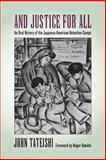 And Justice for All : An Oral History of the Japanese American Detention Camps, Tateishi, John and Daniels, Roger, 029597785X