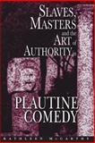 Slaves, Masters, and the Art of Authority in Plautine Comedy, McCarthy, Kathleen, 0691117853