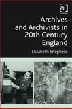 Archives and Archivists in 20th Century England, Shepherd, Elizabeth, 0754647854
