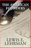 The American Founders, Lewis E. Lehrman, 0984017852