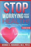 Stop Worrying about Your Health! How to Quit Obsessing about Symptoms and Feel Better Now - Second Edition, George D. Zgourides, 1257017853