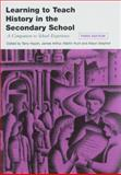 Learning to Teach History in the Secondary School : A Companion to School Experience, Haydn, Terry, 0415437857