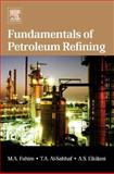 Fundamentals of Petroleum Refining, Fahim, Mohamed A. and Al-Sahhaf, Taher A., 0444527850