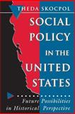 Social Policy in the United States : Future Possibilities in Historical Perspective, Skocpol, Theda, 069103785X