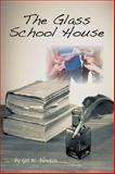 The Glass School House : Public Education in America - Then and Now, Newton, Gil, 0692267859