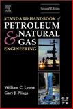 Standard Handbook of Petroleum and Natural Gas Engineering, Lyons, William C. and Plisga, Gary J., 0750677856