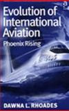 Evolution of International Aviation : Phoenix Rising, Rhoades, Dawna L., 0754637859