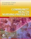 Community Health Nursing Projects : Making a Difference, Diem, Elizabeth and Moyer, Alwyn, 0781747856