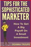 Tips for the Sophisticated Marketer, DeAnna Troupe, 1456477854