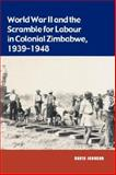World War II and the Scramble for Labour in Colonial Zimbabwe, 1939-1948, David Johnson, 0908307853