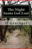 The Night Santa Got Lost, D. Grainger, 1466297859