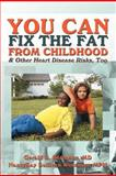 You Can Fix the Fat from Childhood ? and Other Heart Disease Risks, Too, Gerald Berenson and NancyKay Wessman, 1477257853