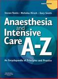 Anaesthesia and Intensive Care A-Z : An Encyclopedia of Principles and Practice, Yentis, Steven M. and Hirsch, Nicholas P., 0443067856