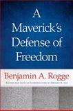 A Maverick's Defense of Freedom : Selected Writings and Speeches of Benjamin A. Rogge, Rogge, Benjamin A., 0865977852
