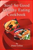 Soul So Good Healthy Eating Cookbook, Diane Collins, 1414017855