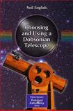 Choosing and Using a Dobsonian Telescope, English, Neil, 1441987851