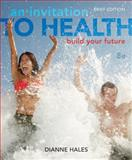 An Invitation to Health : Building Your Future, Brief Edition (Book Only), Hales, Dianne, 1285177851