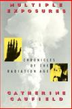 Multiple Exposures : Chronicles of the Radiation Age, Caufield, Catherine, 0226097854