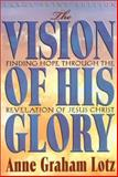 The Vision of His Glory : Finding Hope Through the Revelation of Jesus Christ, Lotz, Anne Graham, 0802727859
