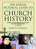 The Kregel Pictorial Guide to Church History : The Reformation of the Church (The Early Modern Period) - A. D. , 1500-1650, Hannah, John and Hannah, John D., 0825427851