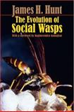 The Evolution of Social Wasps : History, Dynamics, and Paradigm, Hunt, James H., 0195307852