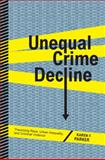 Unequal Crime Decline : Theorizing Race, Urban Inequality, and Criminal Violence, Parker, Karen F., 0814767850
