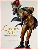 Luxury Arts of the Renaissance, Marina Belozerskaya, 0892367857