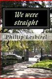 We Were Straight, Phillip Lesbirel, 1475237855