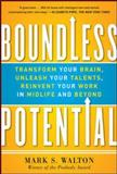 Boundless Potential: Transform Your Brain, Unleash Your Talents, and Reinvent Your Work in Midlife and Beyond, Walton, Mark, 0071787852